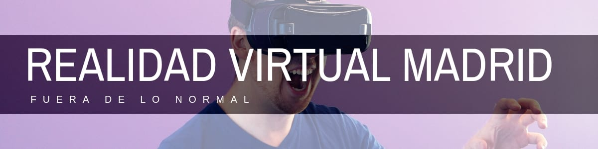 Realidad virtual en Madrid