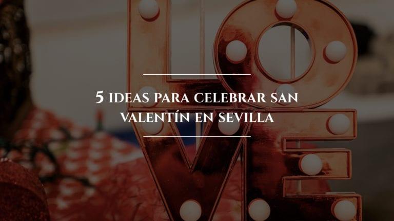 Celebrar San Valentín en Sevilla